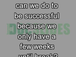 Before we Begin What can we do to be successful because we only have a few weeks until break?