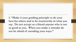 "1. ""Make it your guiding principle to do your best for others and to be trustworthy in what you s"