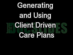 Generating and Using Client Driven Care Plans PowerPoint PPT Presentation