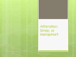 Alliteration, Simile, or Metaphor? PowerPoint PPT Presentation