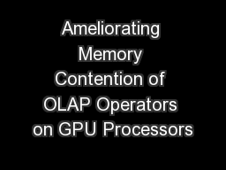 Ameliorating Memory Contention of OLAP Operators on GPU Processors PowerPoint PPT Presentation