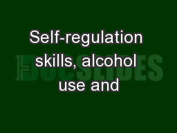 Self-regulation skills, alcohol use and