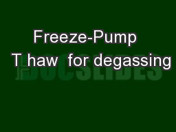Freeze-Pump  T haw  for degassing