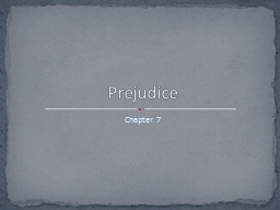 Chapter 7 Prejudice  Prejudice is a malicious, pervasive, and persistent social problem