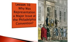 Lesson 10 :  Why Was Representation a Major Issue at the Philadelphia Convention?