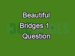 Beautiful Bridges 1 . Question & Research Task PowerPoint PPT Presentation