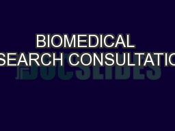 BIOMEDICAL RESEARCH CONSULTATIONS