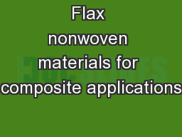Flax nonwoven materials for composite applications