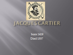 Jacques Cartier  born 1419 PowerPoint PPT Presentation