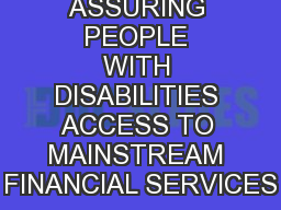 ASSURING PEOPLE WITH DISABILITIES ACCESS TO MAINSTREAM FINANCIAL SERVICES