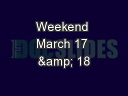 Weekend March 17 & 18
