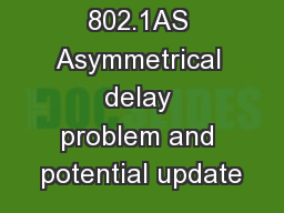 802.1AS Asymmetrical delay problem and potential update