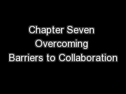 Chapter Seven Overcoming Barriers to Collaboration