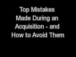 Top Mistakes Made During an Acquisition - and How to Avoid Them
