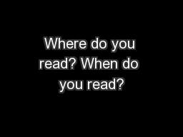 Where do you read? When do you read? PowerPoint PPT Presentation