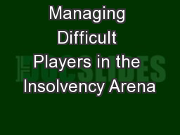 Managing Difficult Players in the Insolvency Arena