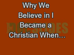 Why We Believe in I Became a Christian When…
