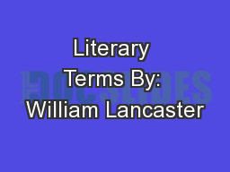 Literary Terms By: William Lancaster
