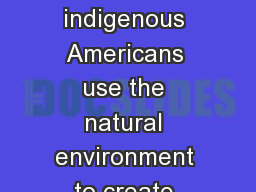 Essential  question How/why do indigenous Americans use the natural environment to create works of PowerPoint PPT Presentation
