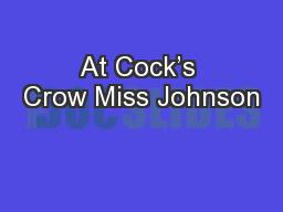 At Cock's Crow Miss Johnson