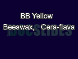 BB Yellow  Beeswax,   Cera-flava