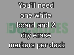 Let's draw  You'll need one white board and 2 dry erase markers per desk