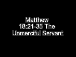 Matthew 18:21-35 The Unmerciful Servant
