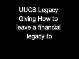 UUCS Legacy Giving How to leave a financial legacy to
