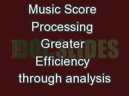 Music Score Processing Greater Efficiency through analysis