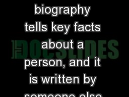 Biography A biography tells key facts about a person, and it is written by someone else.