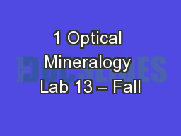1 Optical Mineralogy Lab 13 – Fall