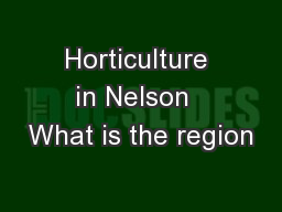 Horticulture in Nelson  What is the region PowerPoint PPT Presentation