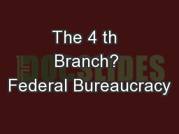 The 4 th  Branch? Federal Bureaucracy