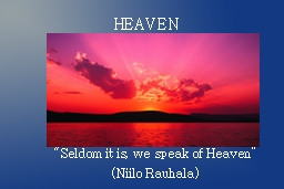 "HEAVEN "" Seldom it is, we speak of Heaven"""