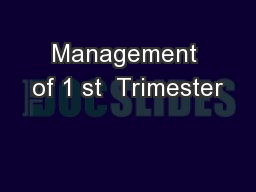 Management of 1 st  Trimester