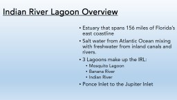 The Indian River Lagoon covers 40% (or 156 miles) of the Florida east coast