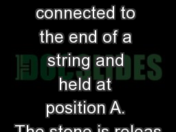 A stone of mass  m  is connected to the end of a string and held at position A. The stone is releas