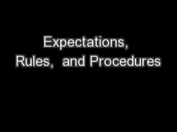 Expectations, Rules,  and Procedures