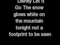 Disney Let It Go The snow glows white on the mountain tonight not a footprint to be seen