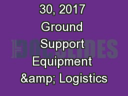As of August 30, 2017 Ground Support Equipment & Logistics