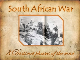 South African War 3 Distinct phases of the war