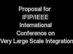 Proposal for  IFIP/IEEE International Conference on Very Large Scale Integration