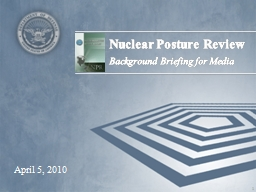 Nuclear Posture Review  Background Briefing for Media