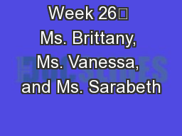 Week 26 Ms. Brittany, Ms. Vanessa, and Ms. Sarabeth