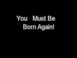 You   Must Be   Born Again!