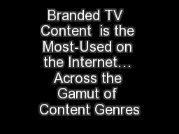 Branded TV  Content  is the Most-Used on the Internet… Across the Gamut of Content Genres