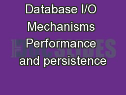 Database I/O Mechanisms Performance and persistence PowerPoint PPT Presentation