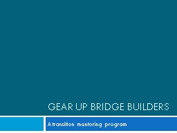 GEAR UP Bridge Builders A transition mentoring program