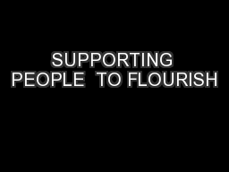 SUPPORTING PEOPLE  TO FLOURISH