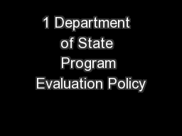 1 Department  of State  Program Evaluation Policy